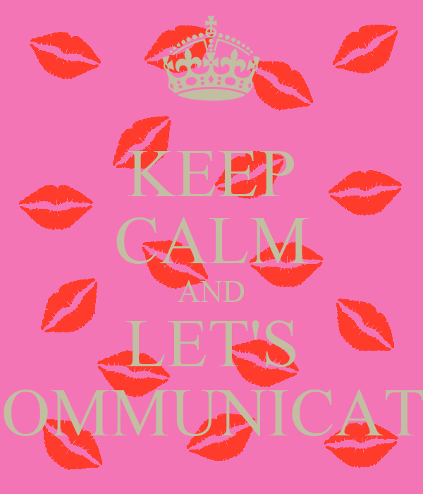 KEEP CALM AND LET'S COMMUNICATE