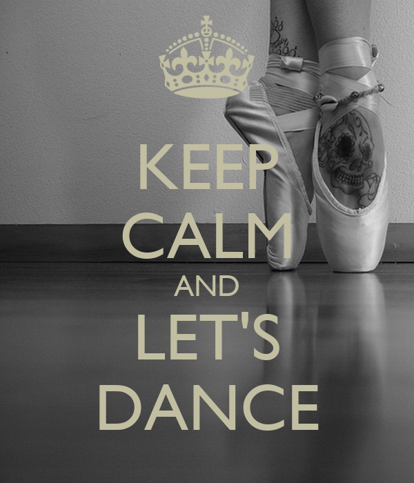 KEEP CALM AND LET'S DANCE