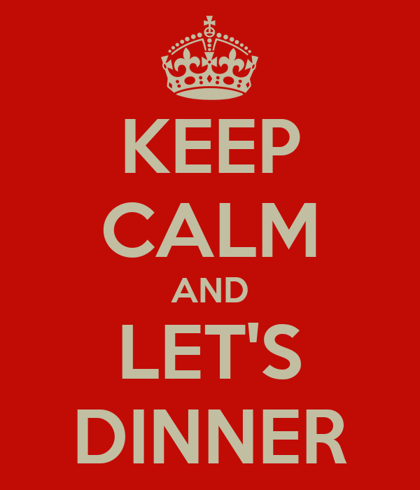 KEEP CALM AND LET'S DINNER