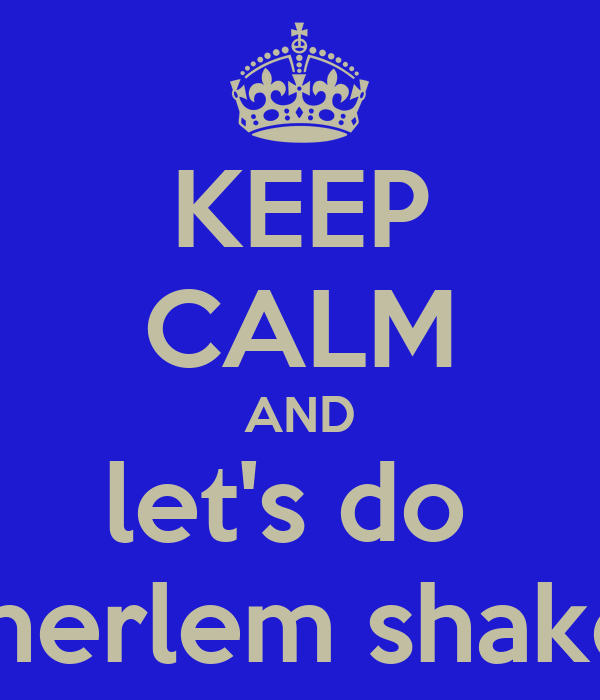 KEEP CALM AND let's do    herlem shake