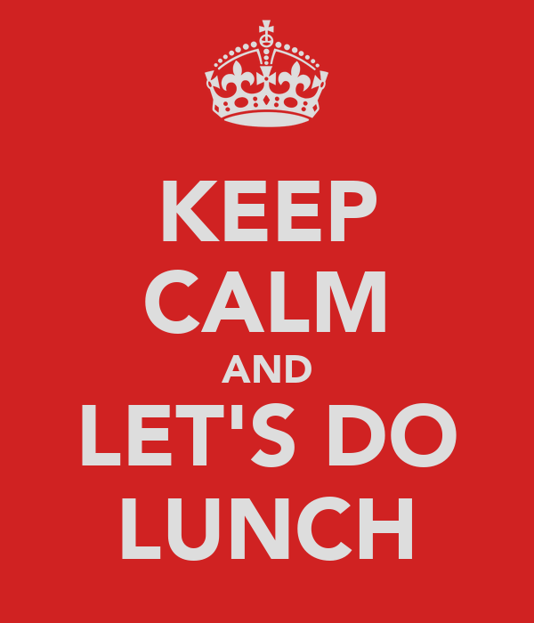 KEEP CALM AND LET'S DO LUNCH