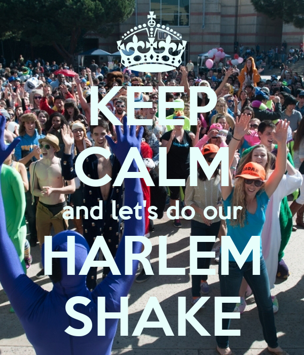 KEEP CALM and let's do our HARLEM SHAKE