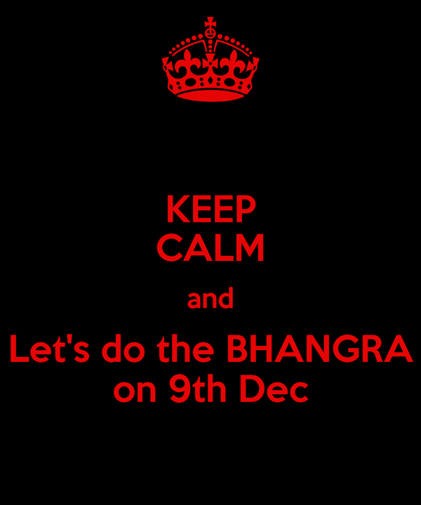 KEEP CALM and Let's do the BHANGRA on 9th Dec