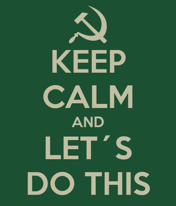 KEEP CALM AND LET´S DO THIS