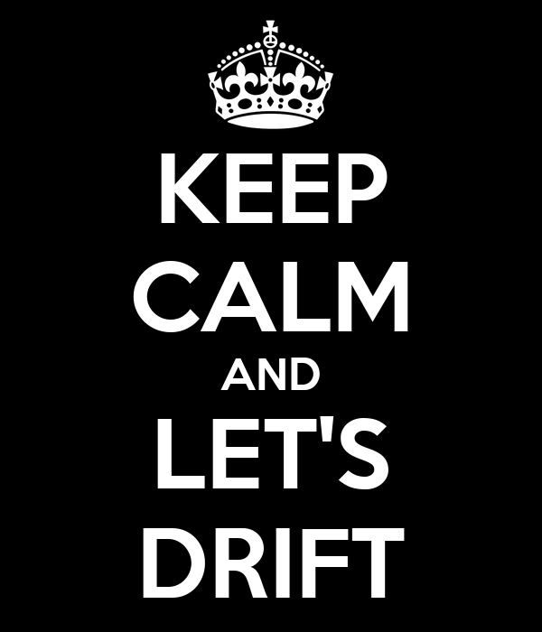 KEEP CALM AND LET'S DRIFT