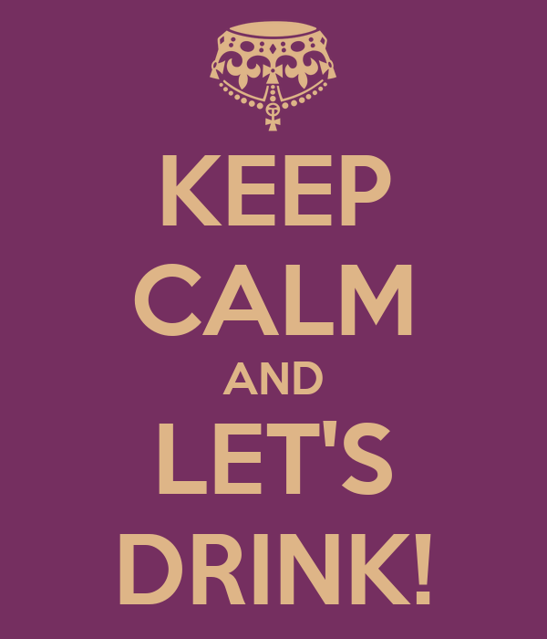 KEEP CALM AND LET'S DRINK!