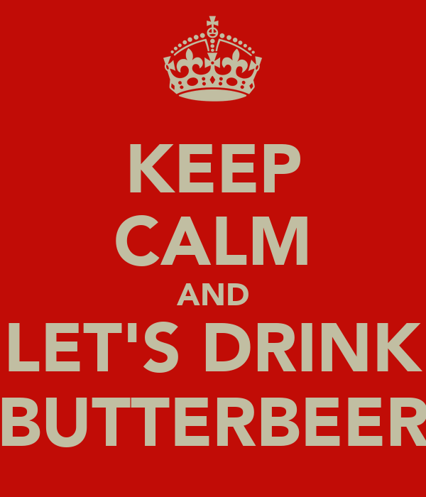 KEEP CALM AND LET'S DRINK BUTTERBEER