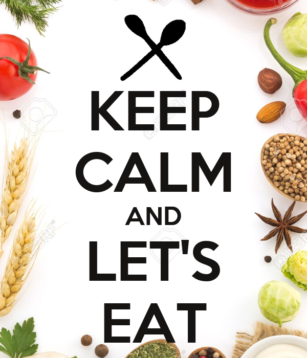 KEEP CALM AND LET'S EAT