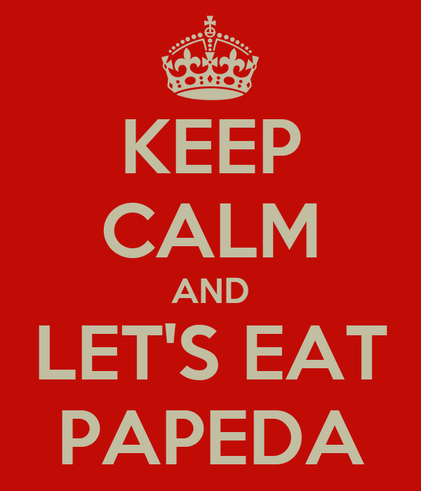 KEEP CALM AND LET'S EAT PAPEDA