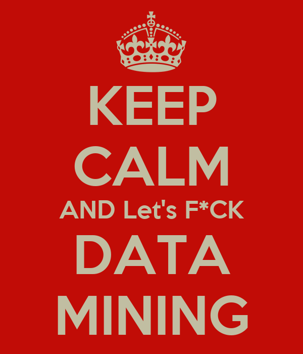 KEEP CALM AND Let's F*CK DATA MINING