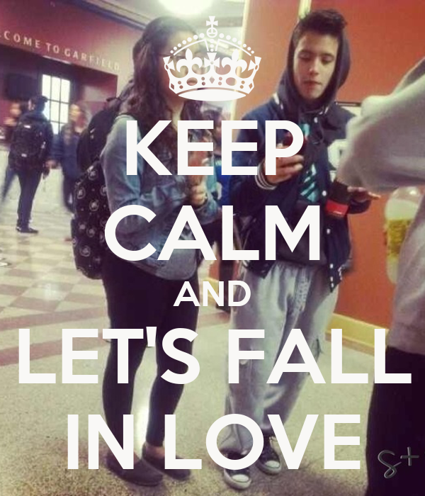 KEEP CALM AND LET'S FALL IN LOVE