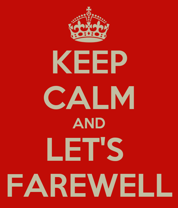 KEEP CALM AND LET'S  FAREWELL