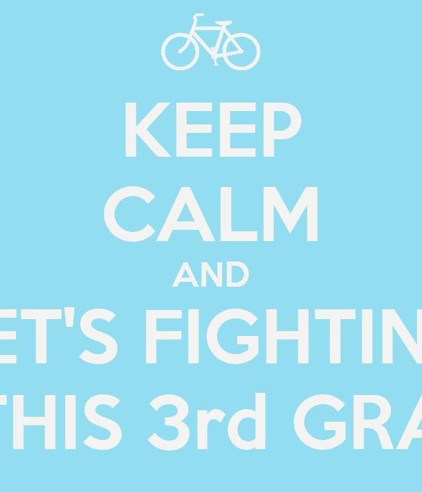 KEEP CALM AND LET'S FIGHTING IN THIS 3rd GRADE