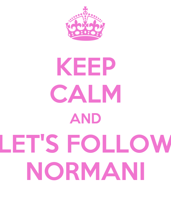 KEEP CALM AND LET'S FOLLOW NORMANI