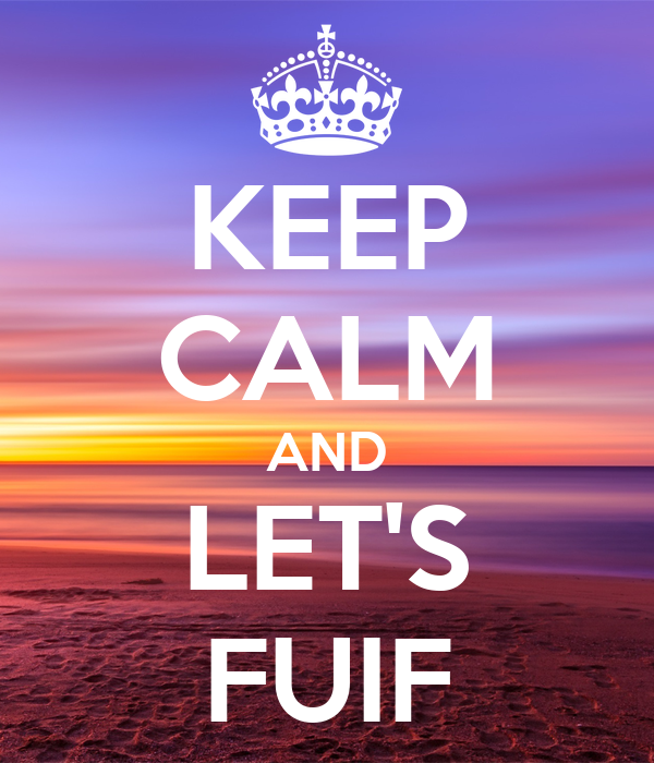 KEEP CALM AND LET'S FUIF