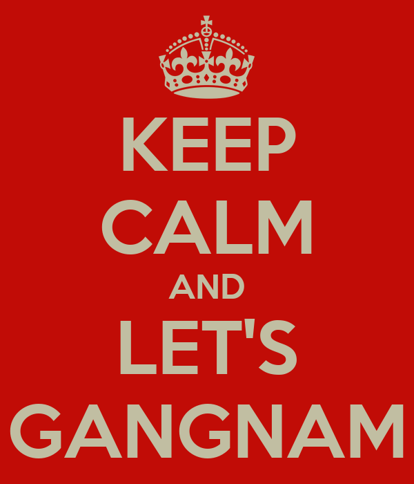 KEEP CALM AND LET'S GANGNAM