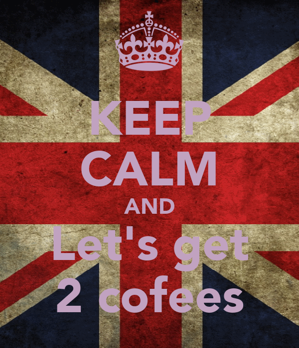 KEEP CALM AND Let's get 2 cofees