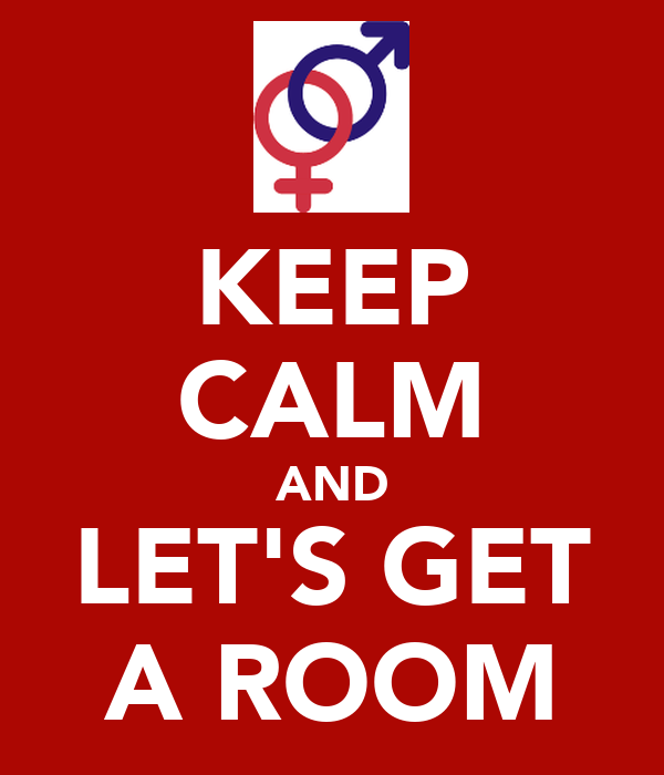 KEEP CALM AND LET'S GET A ROOM