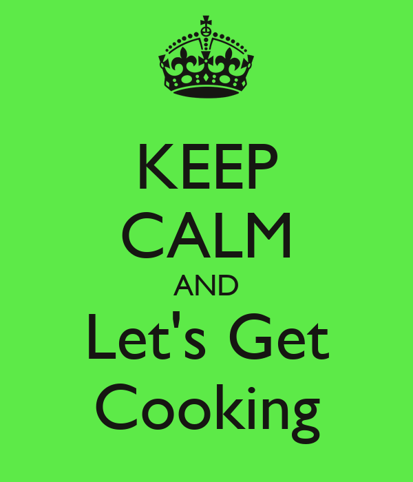 KEEP CALM AND Let's Get Cooking Poster   Sue   Keep Calm-o-Matic
