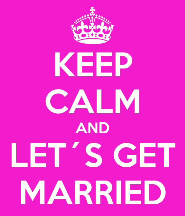 KEEP CALM AND LET´S GET MARRIED