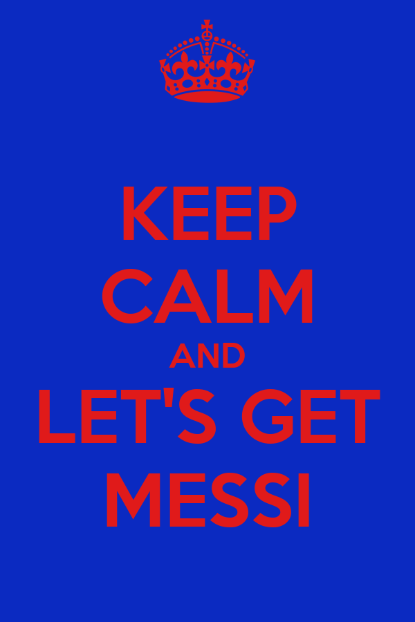 KEEP CALM AND LET'S GET MESSI