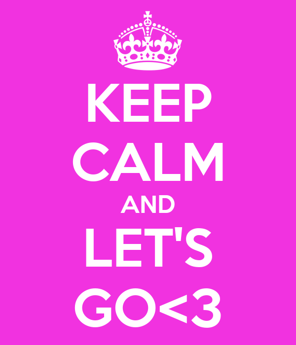 KEEP CALM AND LET'S GO<3