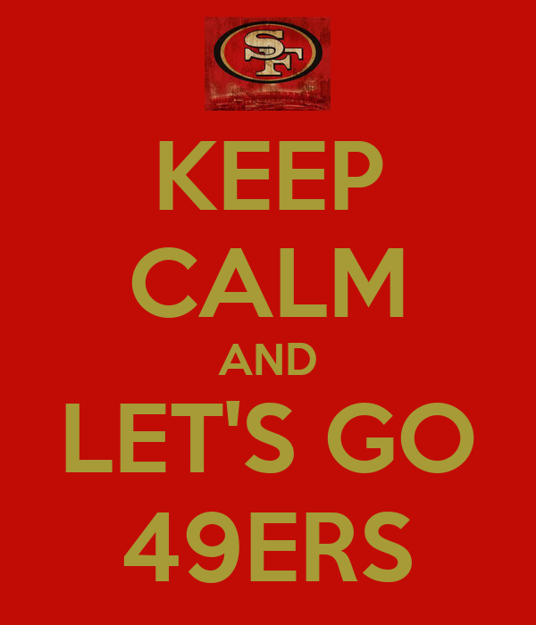KEEP CALM AND LET'S GO 49ERS