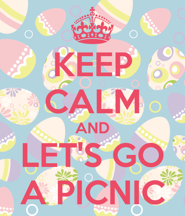 KEEP CALM AND LET'S GO A PICNIC