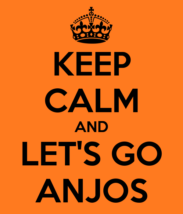 KEEP CALM AND LET'S GO ANJOS