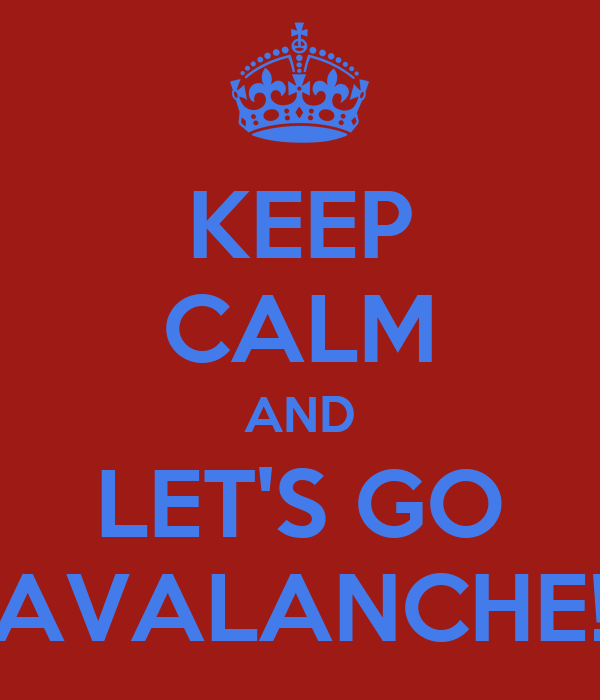 KEEP CALM AND LET'S GO AVALANCHE!