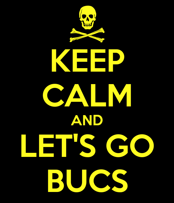 KEEP CALM AND LET'S GO BUCS