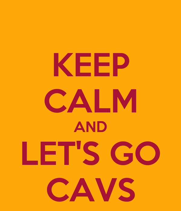 KEEP CALM AND LET'S GO CAVS