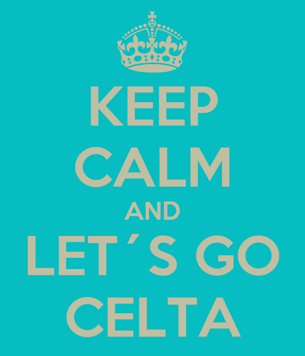KEEP CALM AND LET´S GO CELTA