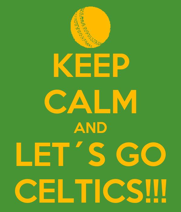 KEEP CALM AND LET´S GO CELTICS!!!