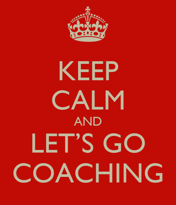 KEEP CALM AND LET'S GO COACHING