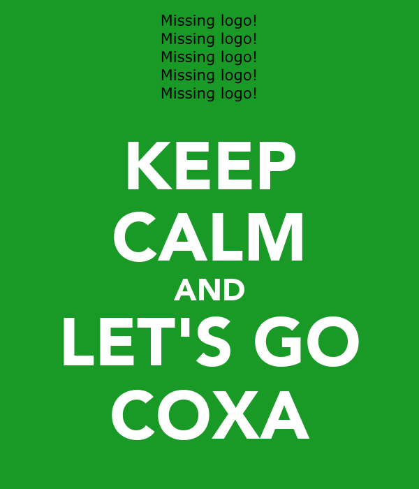 KEEP CALM AND LET'S GO COXA