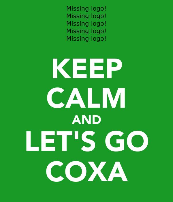 KEEP CALM AND LET'S GO COXA