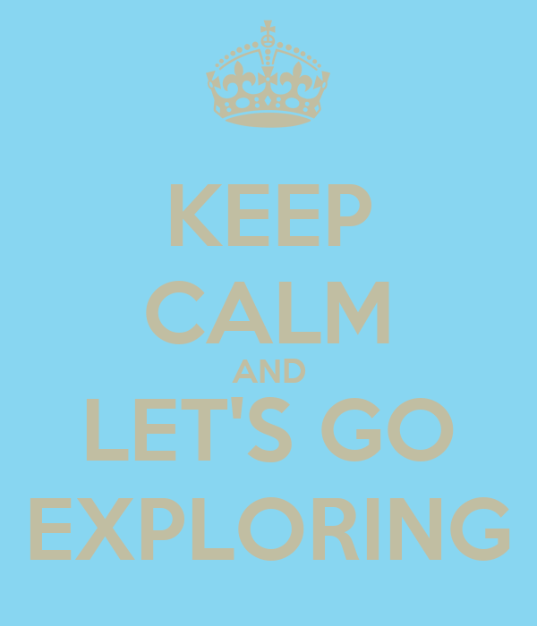 KEEP CALM AND LET'S GO EXPLORING