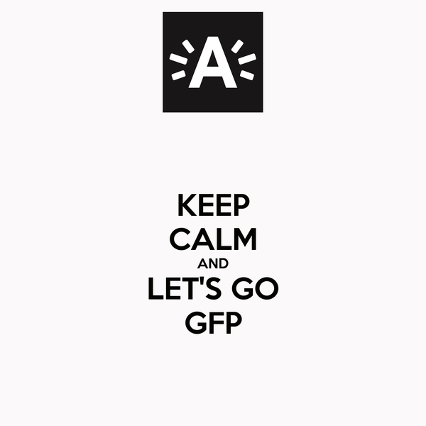 KEEP CALM AND LET'S GO GFP