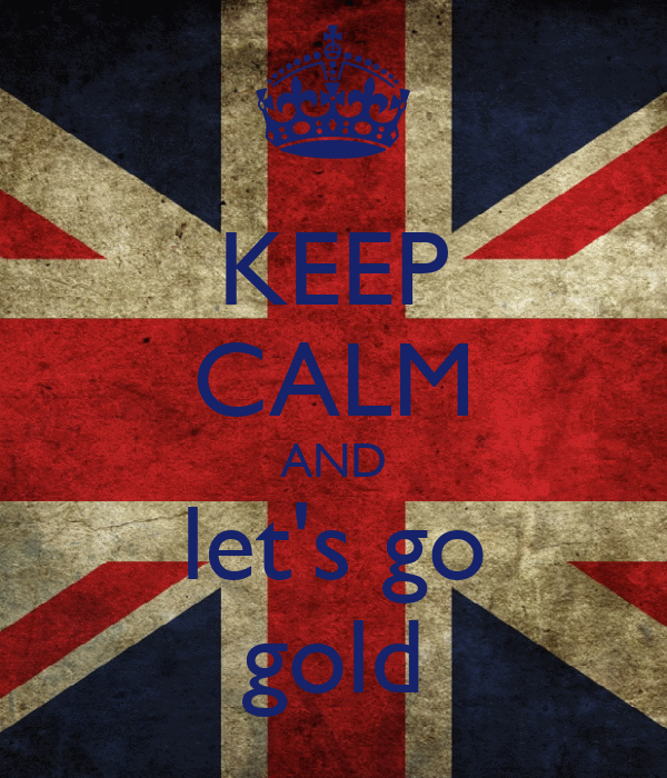 KEEP CALM AND let's go gold