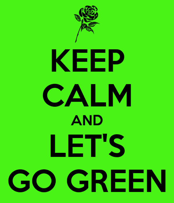 KEEP CALM AND LET'S GO GREEN