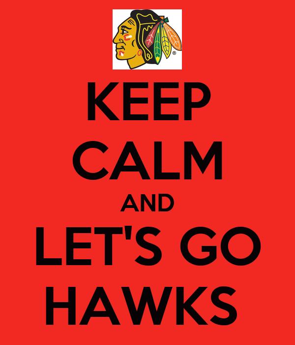 KEEP CALM AND LET'S GO HAWKS