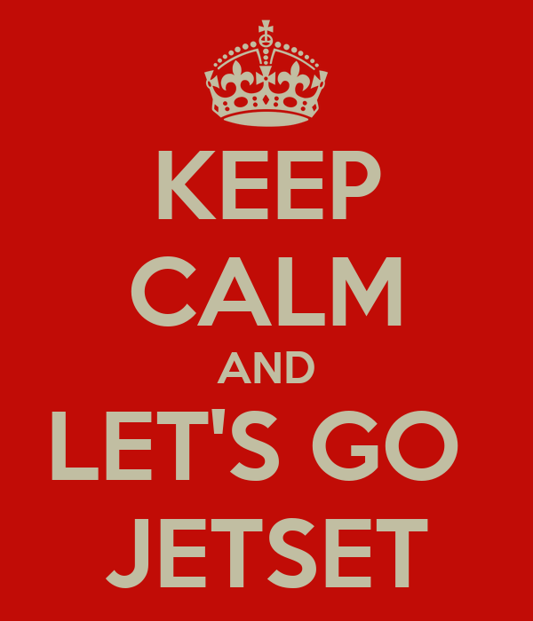 KEEP CALM AND LET'S GO  JETSET