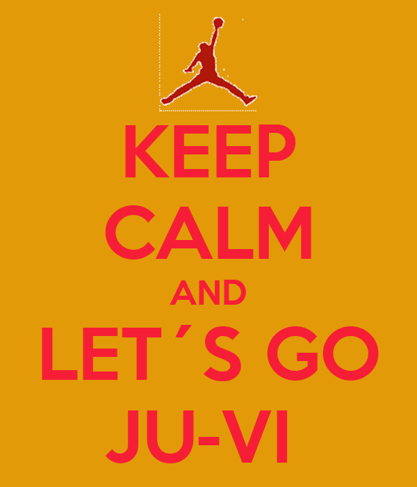 KEEP CALM AND LET´S GO JU-VI