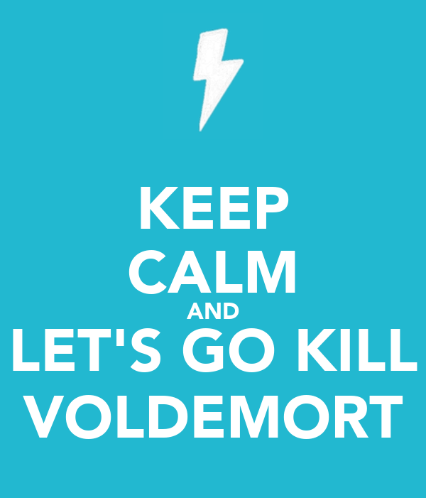 KEEP CALM AND LET'S GO KILL VOLDEMORT