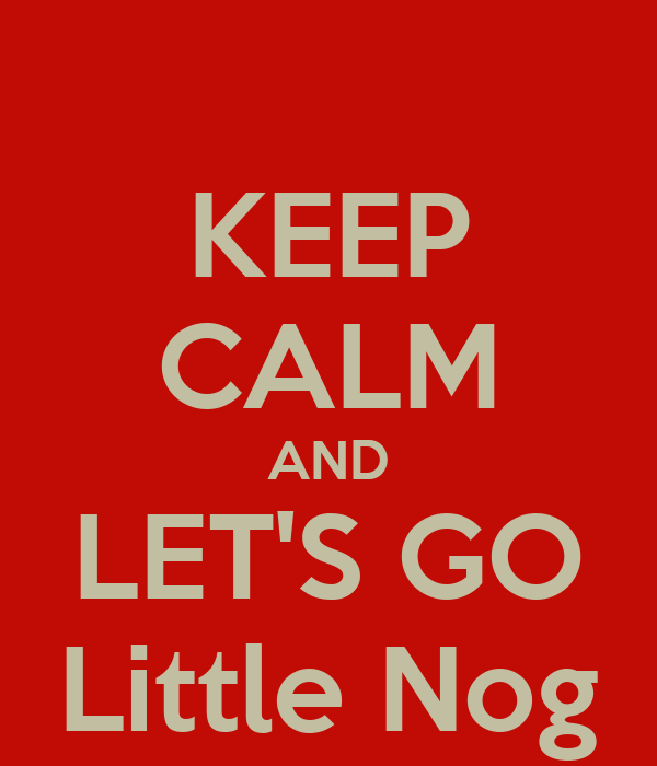 KEEP CALM AND LET'S GO Little Nog