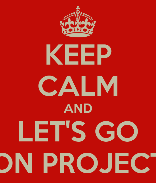 KEEP CALM AND LET'S GO ON PROJECT