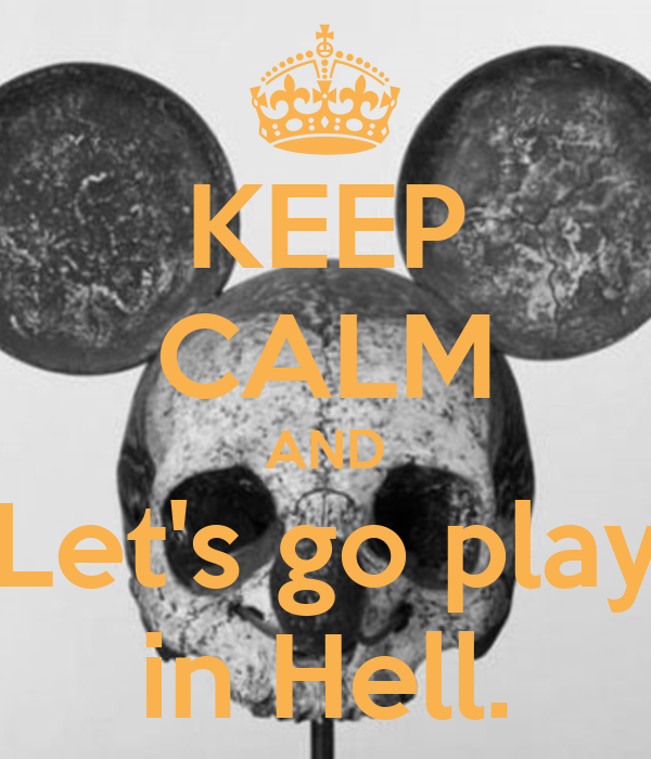 KEEP CALM AND Let's go play in Hell.
