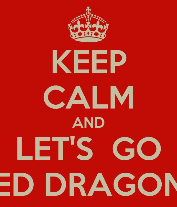 KEEP CALM AND LET'S  GO RED DRAGONS