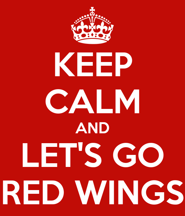 KEEP CALM AND LET'S GO RED WINGS